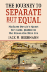 The Journey to Separate But Equal: Madame Decuir's Quest for Racial Justice in the Reconstruction Era Cover Image