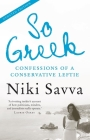 So Greek: Confessions of a Conservative Leftie Cover Image