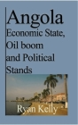 Angola Economic State, Oil boom and Political Stands Cover Image