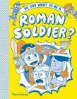So You Want to be a Roman Soldier Cover Image