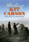 Writing Kit Carson: Fallen Heroes in a Changing West Cover Image