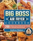 Big Boss Air Fryer Cookbook: 200 Delicious, Easy & Healthy Air Fryer Recipes for Affordable Homemade Meals Cover Image