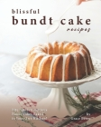 Blissful Bundt Cake Recipes: Bite into Scrumptious Bundt Cakes Baked in Your Own Kitchen! Cover Image