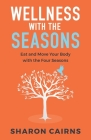 Wellness with the Seasons: Eating and Moving your Body with the Four Seasons Cover Image