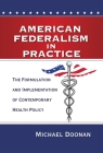 American Federalism in Practice: The Formulation and Implementation of Contemporary Health Policy Cover Image