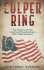 The Culper Ring: The History of The American Revolutionary War's Spy Network Cover Image