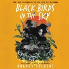 Black Birds in the Sky Lib/E: The Story and Legacy of the 1921 Tulsa Race Massacre Cover Image