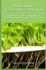 Hydroponic Vegetable Gardening: The Beginners Guide to Growing Fresh Vegetables with Hydroponics All Year Round Cover Image
