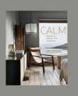Calm: Interiors to nurture, relax and restore Cover Image