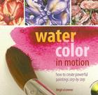 Watercolor in Motion: How to Create Powerful Paintings Step by Step [With DVD] Cover Image