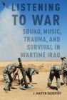 Listening to War: Sound, Music, Trauma, and Survival in Wartime Iraq Cover Image