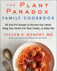 The Plant Paradox Family Cookbook: 80 One-Pot Recipes to Nourish Your Family Using Your Instant Pot, Slow Cooker, or Sheet Pan Cover Image