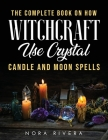 The Complete Book on How Witchcraft Use: Crystal, Candle and Moon Spells Cover Image