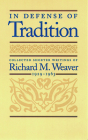 In Defense of Tradition: Collected Shorter Writings of Richard M. Weaver, 1929-1963 Cover Image