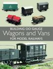 Building 00 Gauge Wagons and Vans for Model Railways Cover Image
