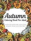 Autumn Coloring Book For Adult: An Adult Coloring Book With Autumn Scenes, Fall Leaves, Harvest, And So Much More Cover Image