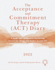 The Acceptance and Commitment Therapy (ACT) Diary 2022: A Guide and Companion for Moving Toward the Things That Matter in Your Life Cover Image