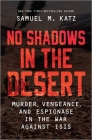 No Shadows in the Desert: Murder, Vengeance, and Espionage in the War Against ISIS Cover Image