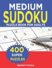 MEDIUM Sudoku Puzzle Book For Adults: Sudoku Puzzle Book - 400+ Puzzles and Solutions - Medium Level -Tons of Fun for your Brain! Cover Image