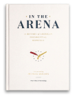 In the Arena: A History of American Presidential Hopefuls Cover Image