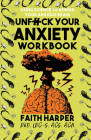 Unfuck Your Anxiety Workbook: Using Science to Rewire Your Anxious Brain Cover Image