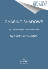Chasing Shadows: My Life Tracking the Great White Shark Cover Image