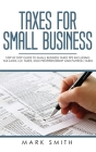 Taxes for Small Business: Step by Step Guide to Small Business Taxes Tips Including Tax Laws, LLC Taxes, Sole Proprietorship and Payroll Taxes Cover Image