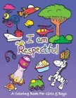 I Am Respectful: A Coloring Book for Girls and Boys - Activity Book for Kids to Build A Strong Character Cover Image