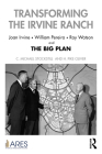 Transforming the Irvine Ranch: Joan Irvine, William Pereira, Ray Watson, and the Big Plan Cover Image