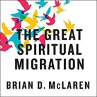The Great Spiritual Migration Lib/E: How the World's Largest Religion Is Seeking a Better Way to Be Christian Cover Image