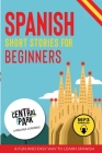 Spanish Short Stories for Beginners + Audio: : A Fun and Easy Way to Learn Spanish (Mp3 Included) Cover Image