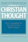 A History of Christian Thought Volume II: From Augustine to the Eve of the Reformation Cover Image