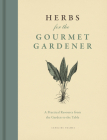Herbs for the Gourmet Gardener: A Practical Resource from the Garden to the Table Cover Image