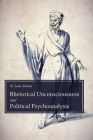 Rhetorical Unconsciousness and Political Psychoanalysis Cover Image