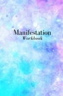 Manifestation Workbook: A Manifesting Law of Attraction Workbook To Attract Your Dreams and Desires Cover Image