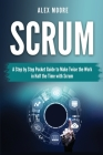 Scrum: A Step by Step Pocket Guide to Make Twice the Work in Half the Time with Scrum Cover Image