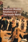 Buddhist-Muslim Relations in a Theravada World Cover Image