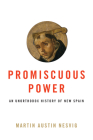 Promiscuous Power: An Unorthodox History of New Spain Cover Image