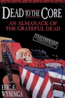 Dead to the Core: An Almanack of the Grateful Dead Cover Image