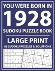 Large Print Sudoku Puzzle Book: You Were Born In 1928: A Special Easy To Read Sudoku Puzzles For Adults Large Print (Easy to Read Sudoku Puzzles for S Cover Image