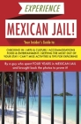 Experience Mexican Jail!: Based on the Actual Cell-Phone Diaries of a Dude Who Spent Four Years in Jail in Cancun! (Accidental Tourist Guides #1) Cover Image