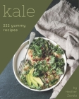 222 Yummy Kale Recipes: An Inspiring Yummy Kale Cookbook for You Cover Image