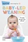 Baby-led Weaning: 70 recetas para que tu hijo coma solo / Baby-Led Weaning: 70 Recipes to Get Your Child to Eat on Their Own Cover Image