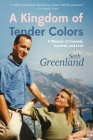 A Kingdom of Tender Colors: A Memoir of Comedy, Survival, and Love Cover Image