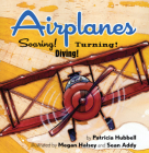 Airplanes: Soaring! Diving! Turning! Cover Image