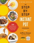 The Step-by-Step Instant Pot Cookbook: 100 Simple Recipes for Spectacular Results -- with Photographs of Every Step Cover Image