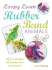 Loopy Loom Rubber Band Animals: 25 fun designs for jewelry and accessories Cover Image