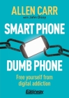 Smart Phone Dumb Phone: Free Yourself from Digital Addiction (Allen Carr's Easyway #5) Cover Image