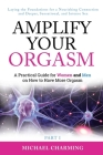 Amplify Your Orgasm: A Practical Guide for Women and Men on How to Have More Orgasm Cover Image