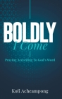Boldly I Come: Praying According to God's Word Cover Image